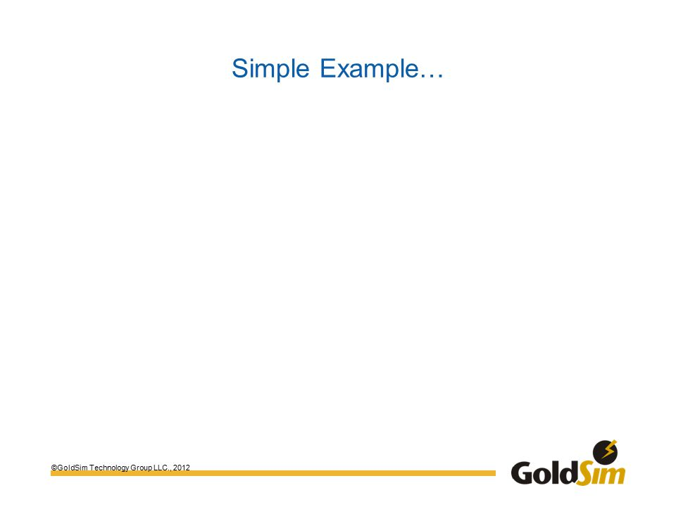 ©GoldSim Technology Group LLC., 2012 Simple Example…