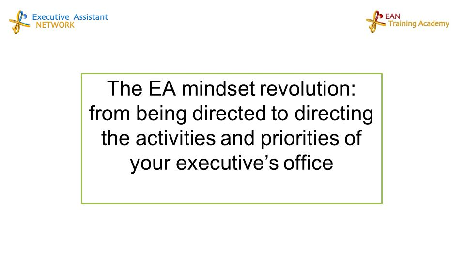 The EA mindset revolution: from being directed to directing the activities and priorities of your executive's office