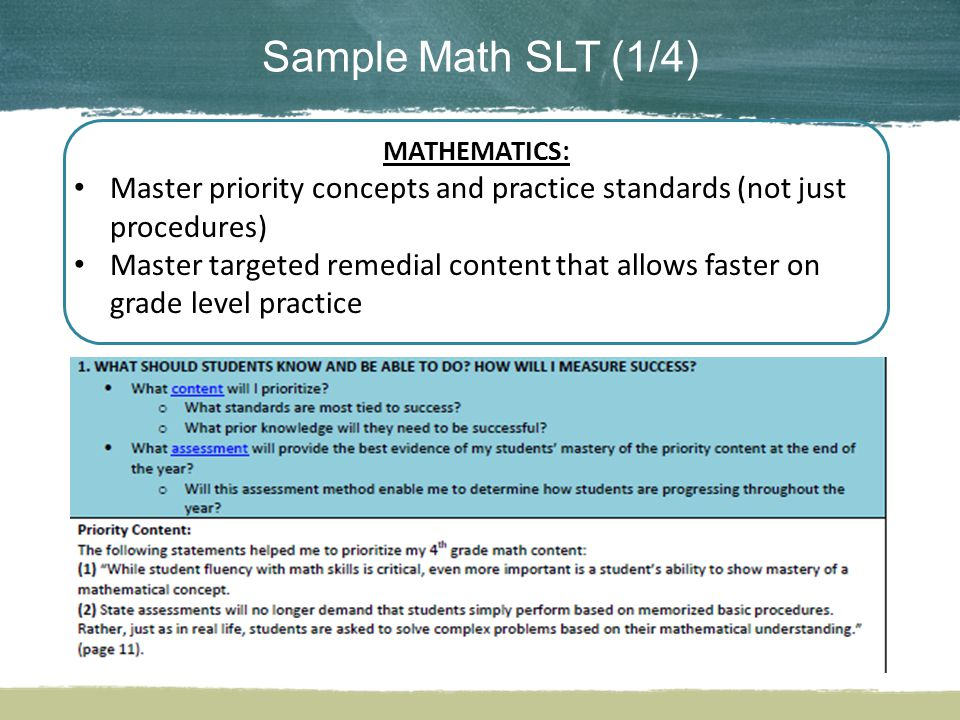 Sample Math SLT (1/4) MATHEMATICS: Master priority concepts and practice standards (not just procedures) Master targeted remedial content that allows faster on grade level practice