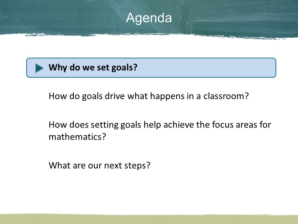 Why do we set goals. How do goals drive what happens in a classroom.