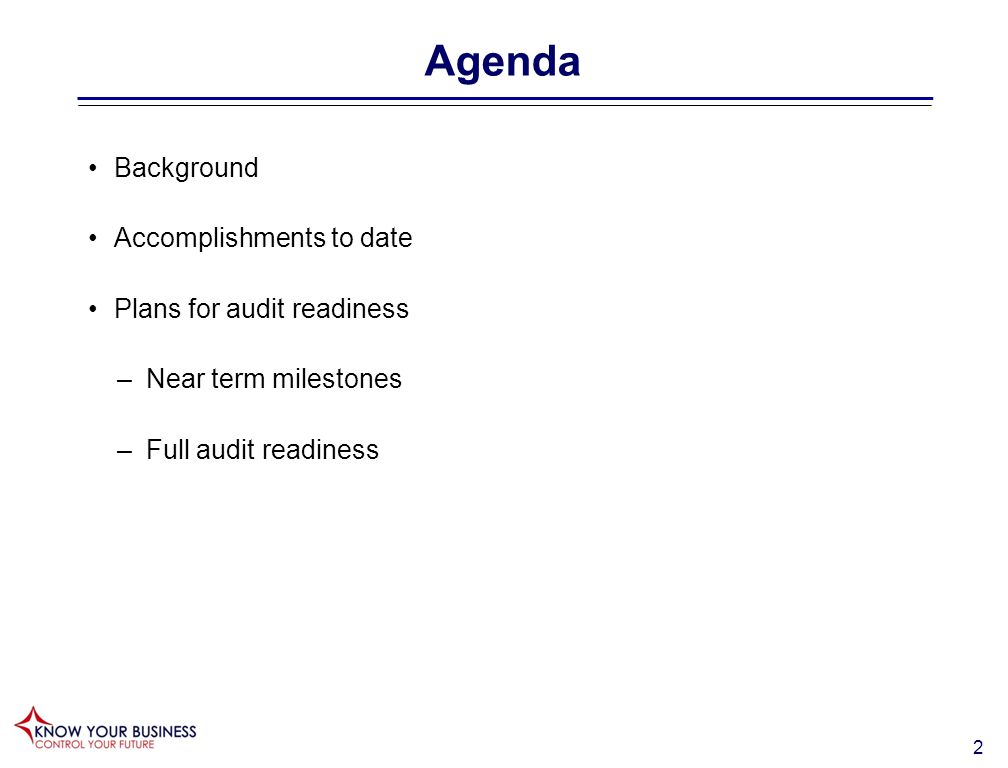 2 Agenda Background Accomplishments to date Plans for audit readiness –Near term milestones –Full audit readiness