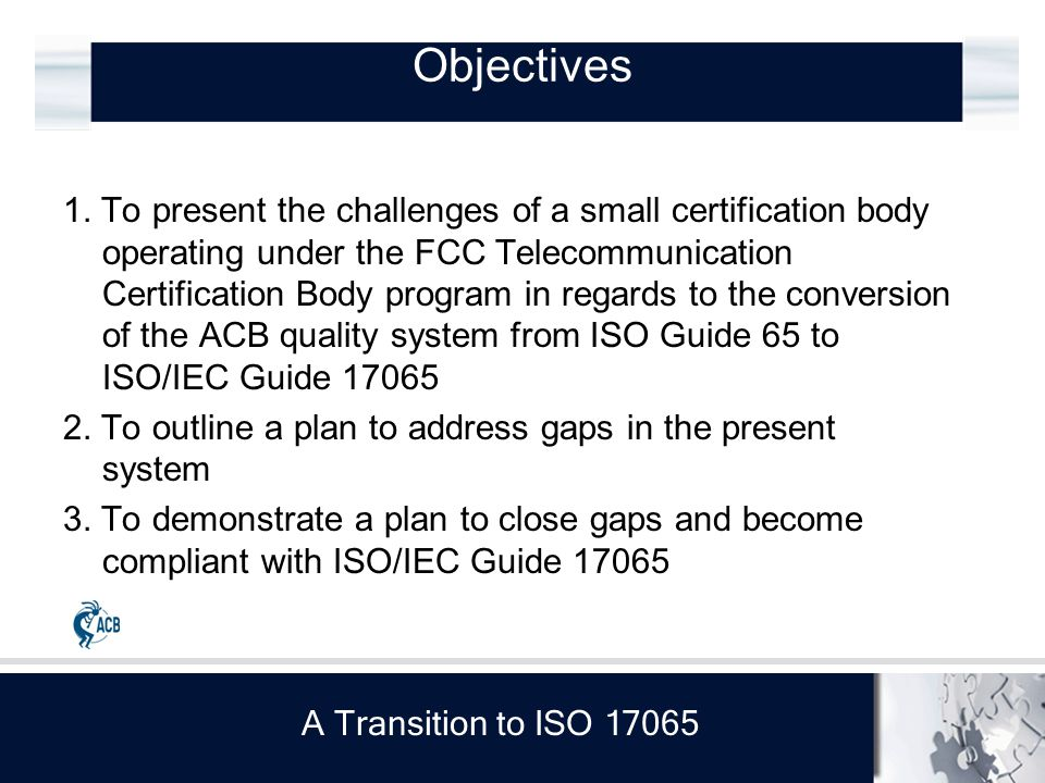 A Transition to ISO 17065 Critical concerns for ACB Impartiality – in a small company, how is impartiality maintained.