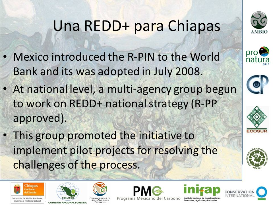 Mexico introduced the R-PIN to the World Bank and its was adopted in July 2008. At national level, a multi-agency group begun to work on REDD+ nationa