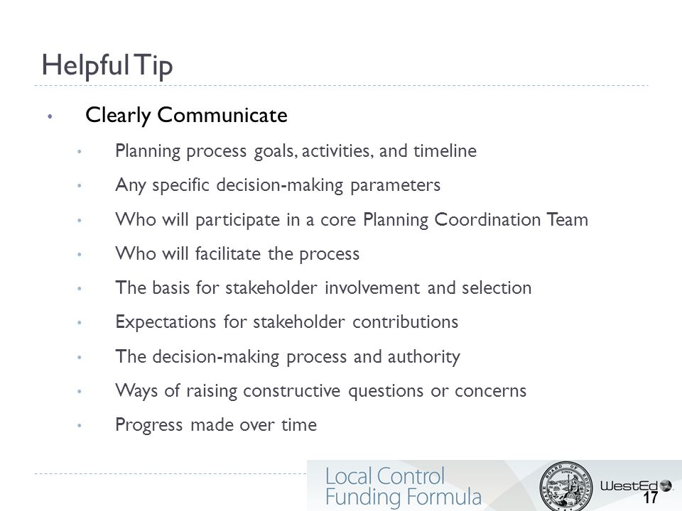 Helpful Tip Clearly Communicate Planning process goals, activities, and timeline Any specific decision-making parameters Who will participate in a cor