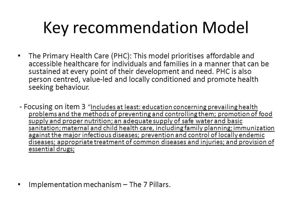 Key recommendation Model The Primary Health Care (PHC): This model prioritises affordable and accessible healthcare for individuals and families in a
