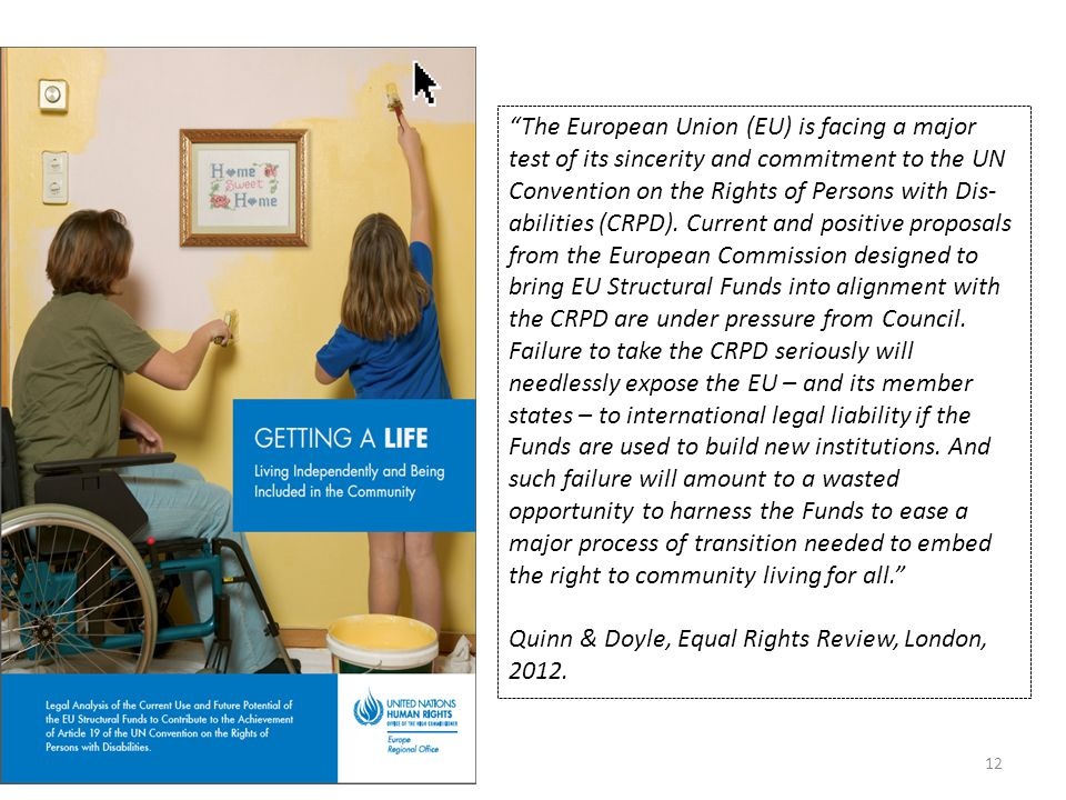 12 The European Union (EU) is facing a major test of its sincerity and commitment to the UN Convention on the Rights of Persons with Dis- abilities (CRPD).