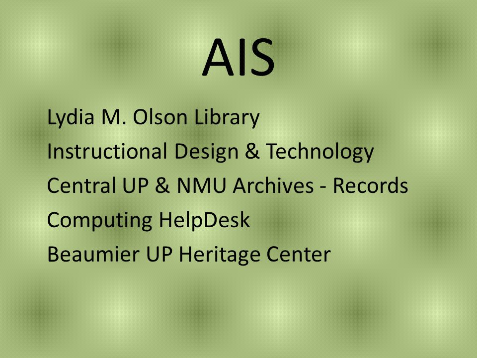 AIS Lydia M. Olson Library Instructional Design & Technology Central UP & NMU Archives - Records Computing HelpDesk Beaumier UP Heritage Center