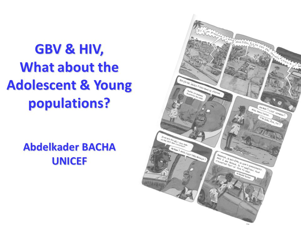 GBV & HIV, What about the Adolescent & Young populations Abdelkader BACHA UNICEF