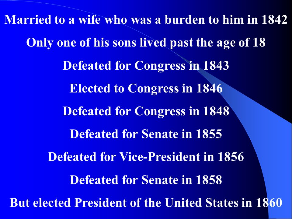 Married to a wife who was a burden to him in 1842 Only one of his sons lived past the age of 18 Defeated for Congress in 1843 Elected to Congress in 1