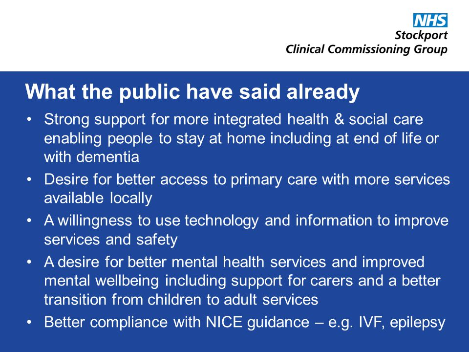 http://stockportccg.org/how-you-can-get-involved/ Link to Detailed Plans https://www.citizenspace.com/stockport- haveyoursay/consultation-and- engagement/ccg-strategic-plans-2014 Survey on our Plans