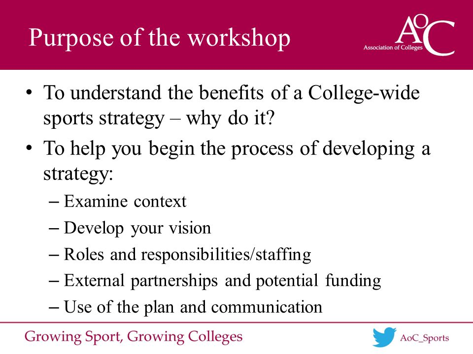 Purpose of the workshop To understand the benefits of a College-wide sports strategy – why do it.