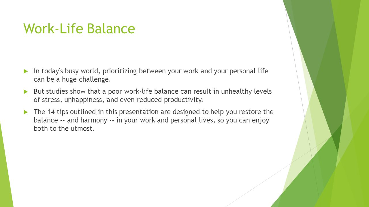 Work-Life Balance  In today s busy world, prioritizing between your work and your personal life can be a huge challenge.