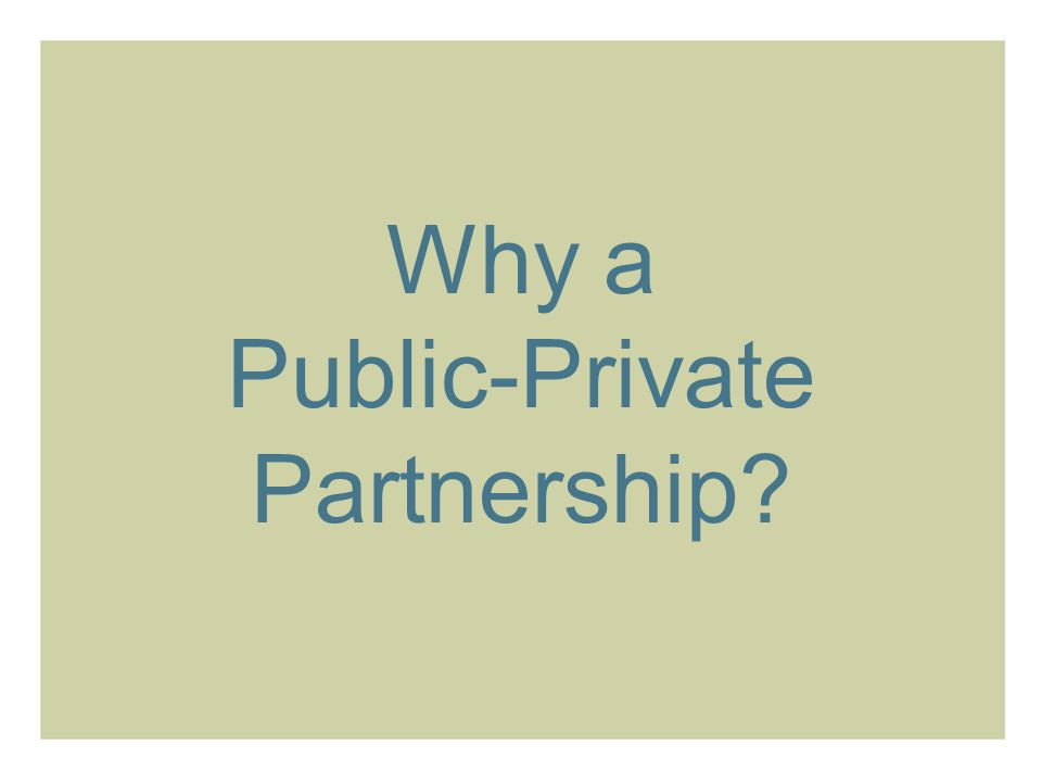 Why a Public-Private Partnership