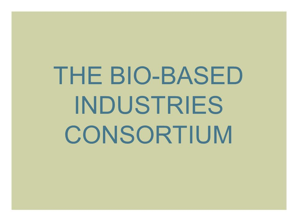 THE BIO-BASED INDUSTRIES CONSORTIUM
