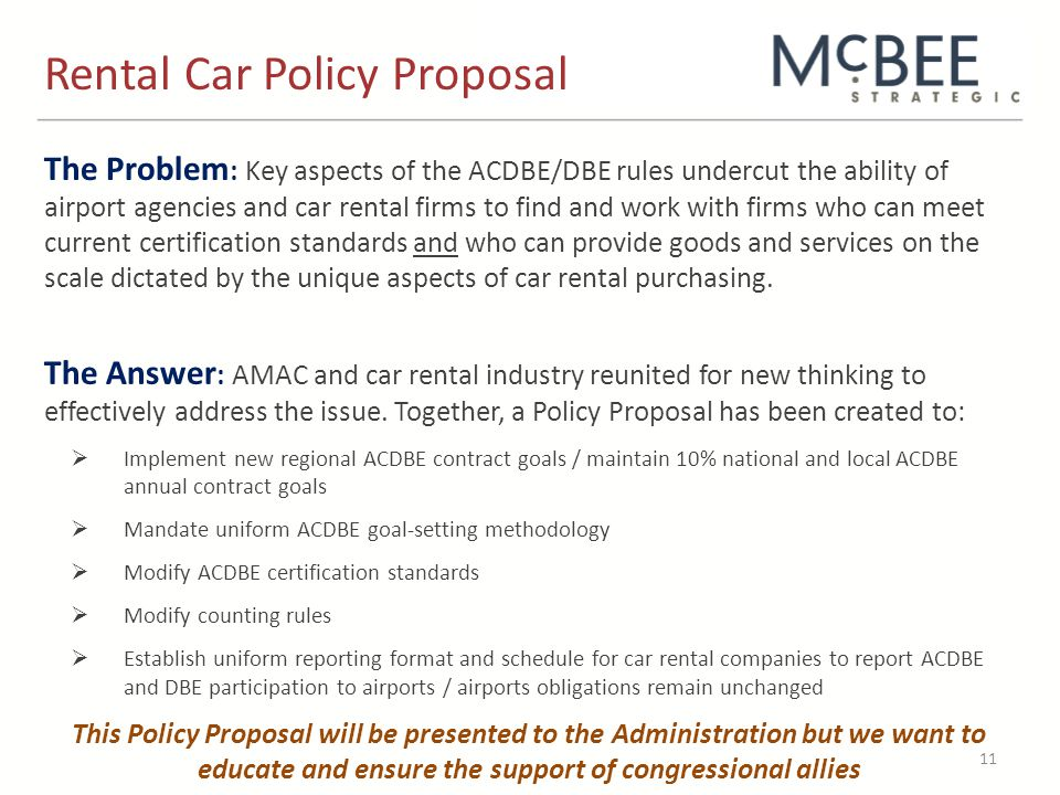 The Problem : Key aspects of the ACDBE/DBE rules undercut the ability of airport agencies and car rental firms to find and work with firms who can meet current certification standards and who can provide goods and services on the scale dictated by the unique aspects of car rental purchasing.