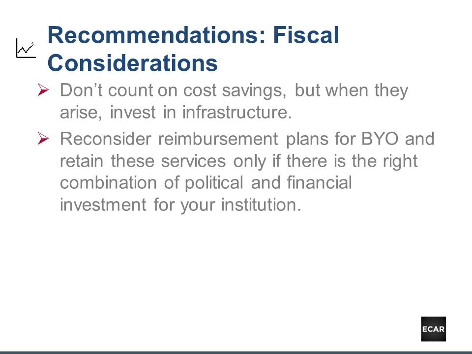 Recommendations: Fiscal Considerations  Don't count on cost savings, but when they arise, invest in infrastructure.