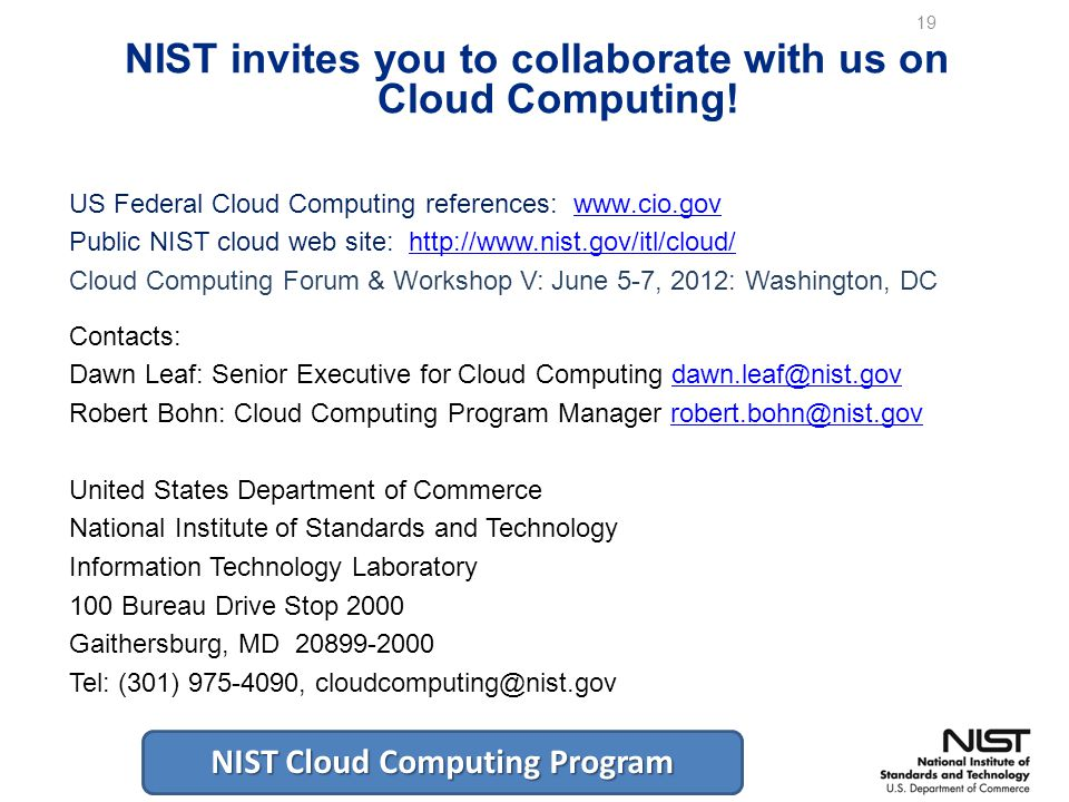 NIST Cloud Computing Program 19 NIST invites you to collaborate with us on Cloud Computing.