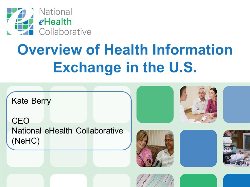 Kate Berry CEO National eHealth Collaborative (NeHC) Overview of Health Information Exchange in the U.S.