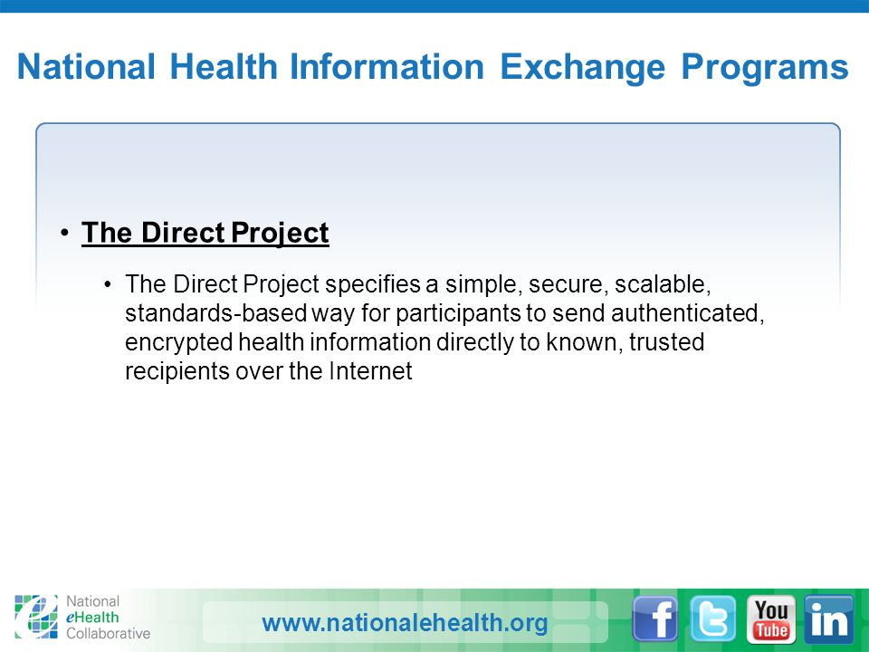 www.nationalehealth.org National Health Information Exchange Programs The Direct Project The Direct Project specifies a simple, secure, scalable, stan
