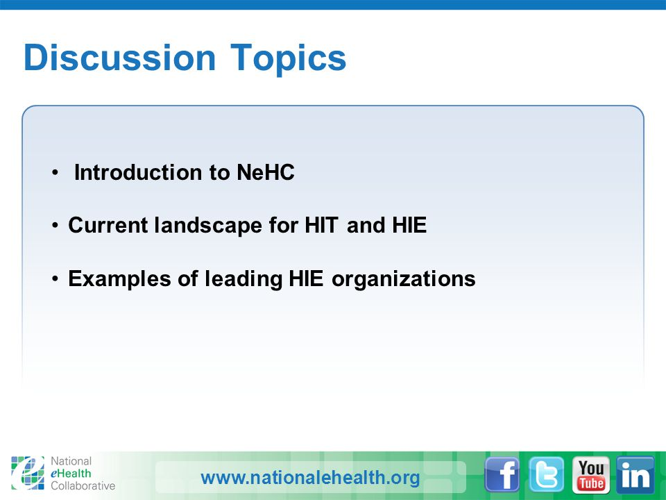 www.nationalehealth.org Discussion Topics Introduction to NeHC Current landscape for HIT and HIE Examples of leading HIE organizations