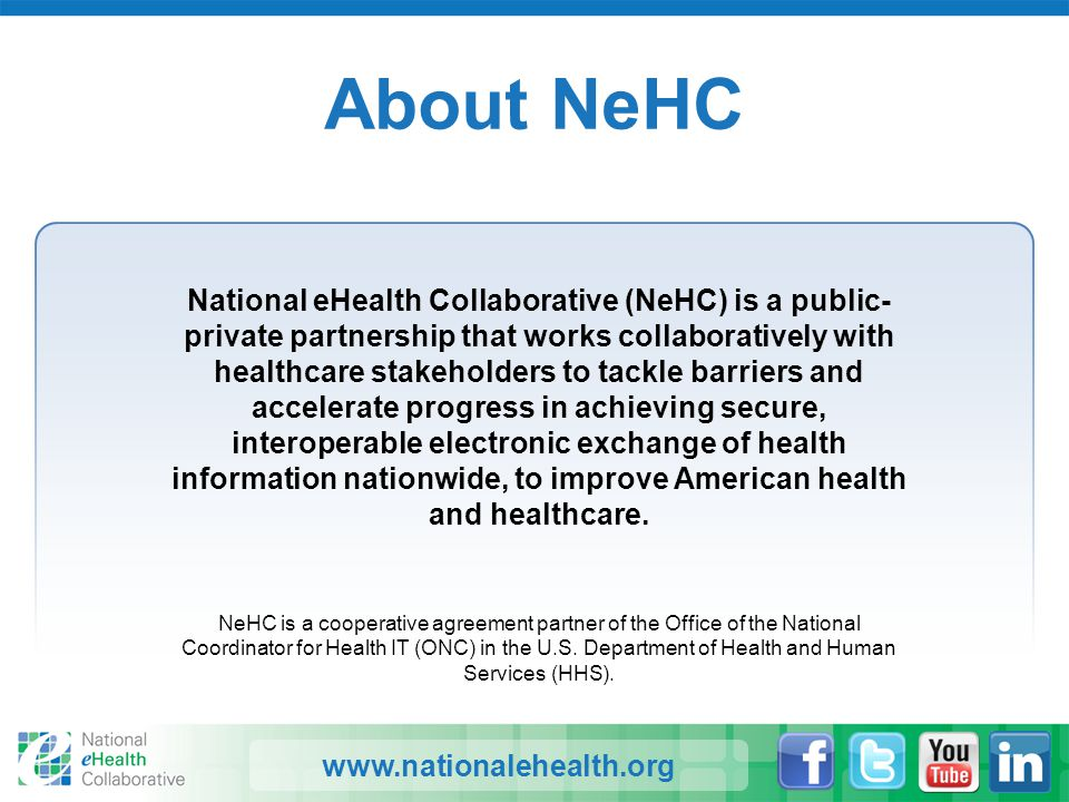 www.nationalehealth.org About NeHC National eHealth Collaborative (NeHC) is a public- private partnership that works collaboratively with healthcare s