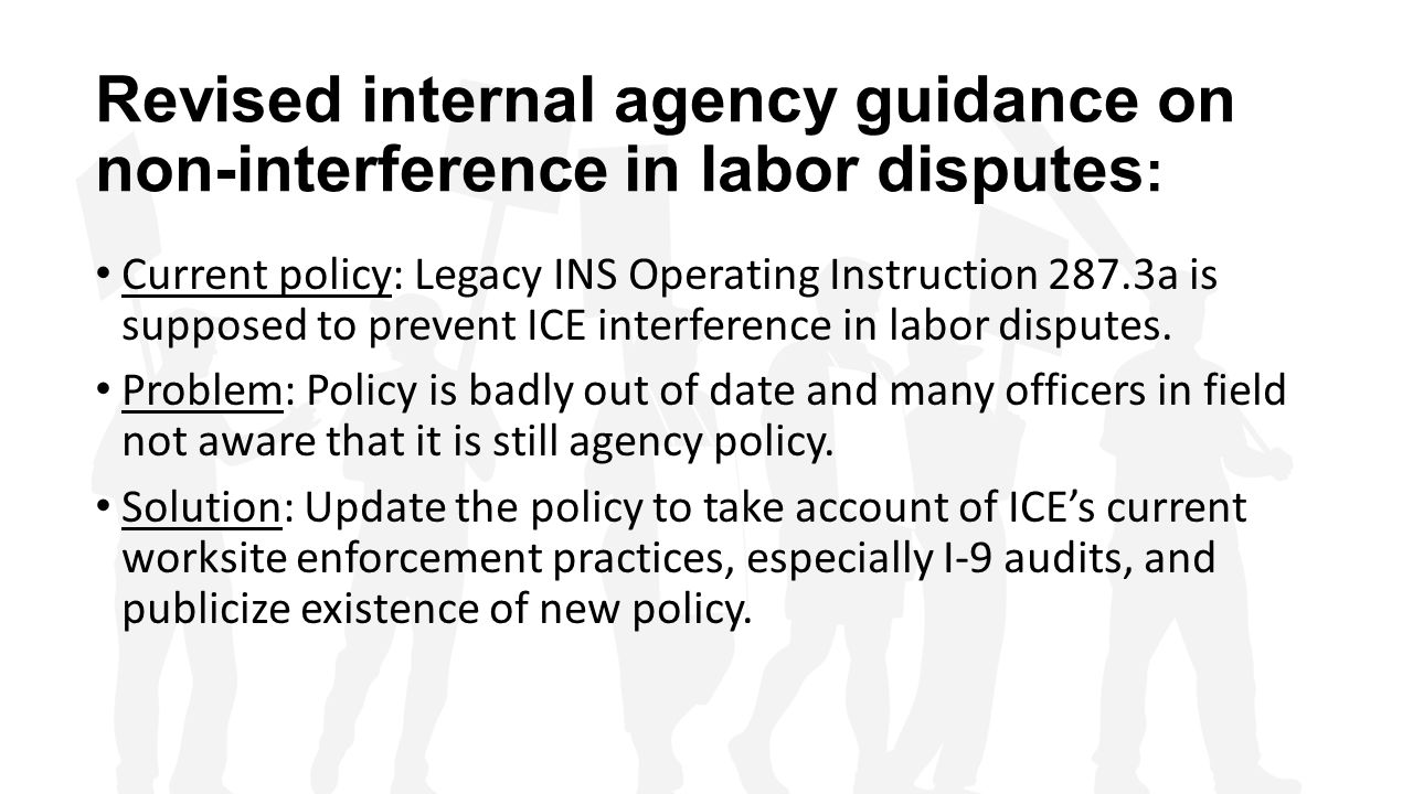 Revised internal agency guidance on non-interference in labor disputes : Current policy: Legacy INS Operating Instruction 287.3a is supposed to preven