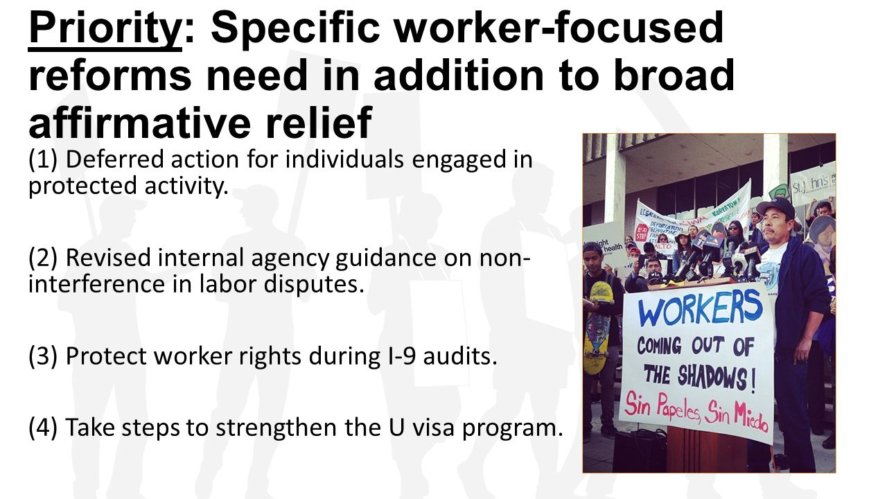 Priority: Specific worker-focused reforms need in addition to broad affirmative relief (1) Deferred action for individuals engaged in protected activi