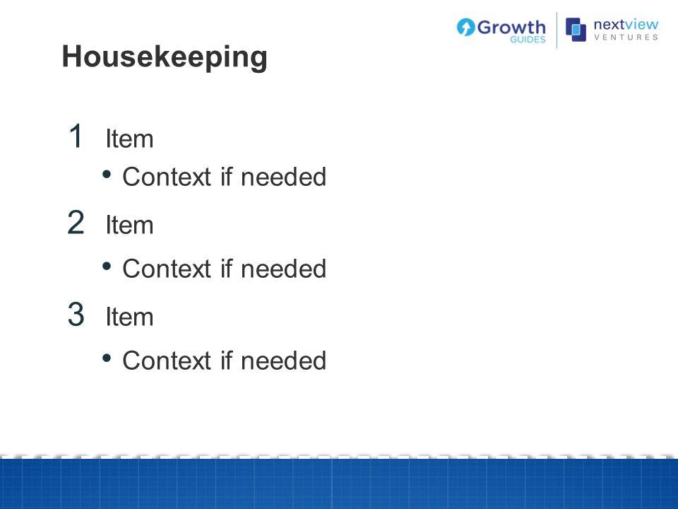  Item Context if needed 2 Item Context if needed 3 Item Context if needed Housekeeping