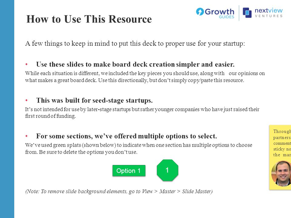 A few things to keep in mind to put this deck to proper use for your startup: Use these slides to make board deck creation simpler and easier.