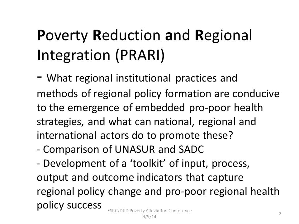 o Poverty Reduction and Regional Integration (PRARI) - What regional institutional practices and methods of regional policy formation are conducive to