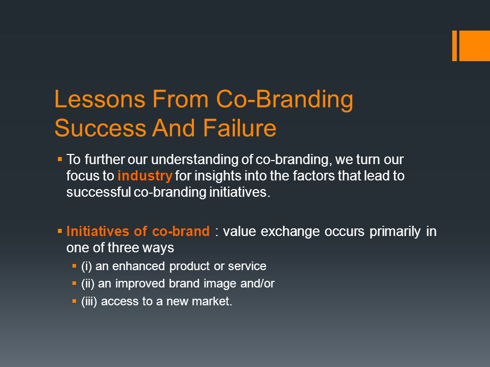 Lessons From Co-Branding Success And Failure  To further our understanding of co-branding, we turn our focus to industry for insights into the factors that lead to successful co-branding initiatives.