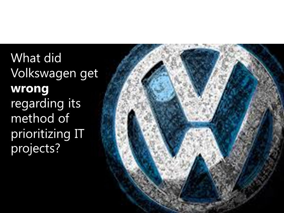 What did Volkswagen get wrong regarding its method of prioritizing IT projects?