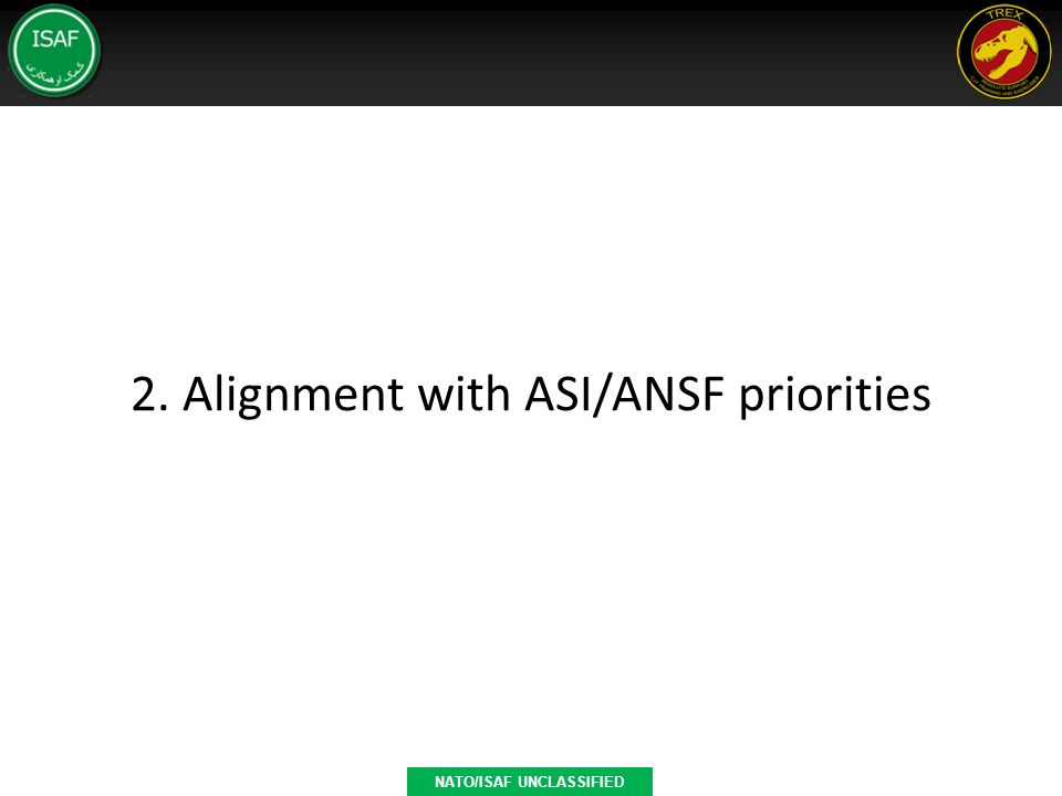 2. Alignment with ASI/ANSF priorities NATO/ISAF UNCLASSIFIED