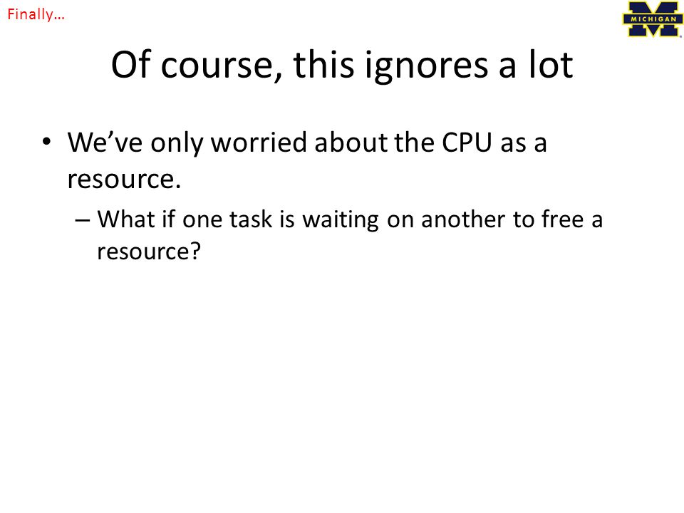 Of course, this ignores a lot We've only worried about the CPU as a resource.
