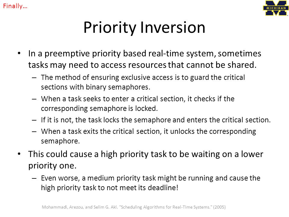 Priority Inversion In a preemptive priority based real-time system, sometimes tasks may need to access resources that cannot be shared.