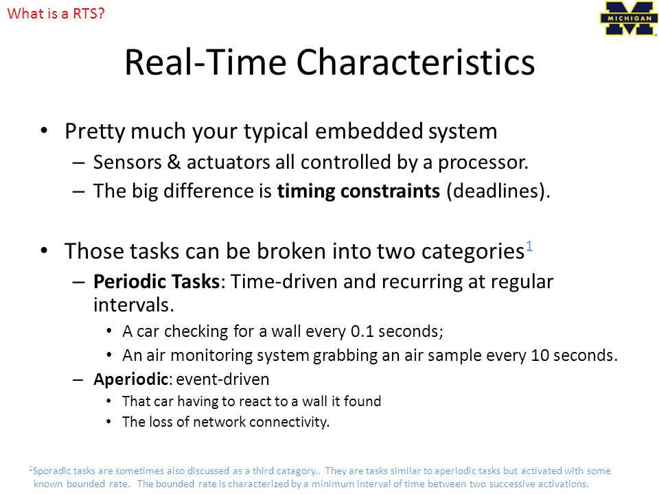 Real-Time Characteristics Pretty much your typical embedded system – Sensors & actuators all controlled by a processor.