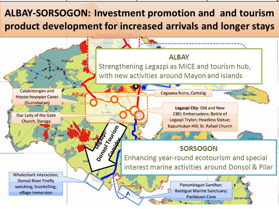 ALBAY-SORSOGON: Investment promotion and and tourism product development for increased arrivals and longer stays ALBAY Strengthening Legazpi as MICE a