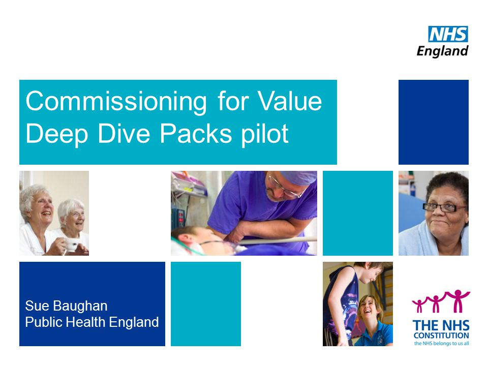 Commissioning for Value Deep Dive Packs pilot Sue Baughan Public Health England