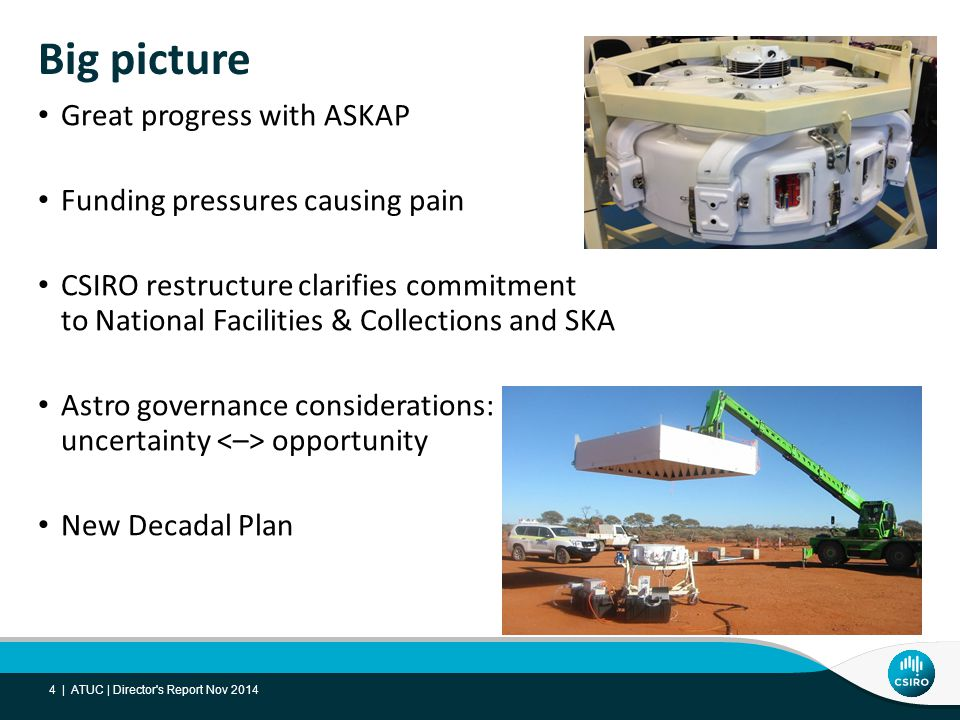 Highlights ASKAP Commissioning and Early Science (ACES) team progress LIEF funding for Parkes UWB receiver Request to build 19-beam receiver for FAST Smooth transition to SOC as default for ATCA observations Pawsey Centre online and committed to radio astronomy Accolades: Pawsey Medal: Naomi McClure-Griffiths John Philip Award: Ryan Shannon ASKAP in Australian Innovation Awards Conferences & meetings: The Periphery of Disks, 2014 Radio School, ASKAP Community Workshop, Southern Cross VII Conference (Powerful AGN) ATUC | Director s Report Nov 2014 5 |