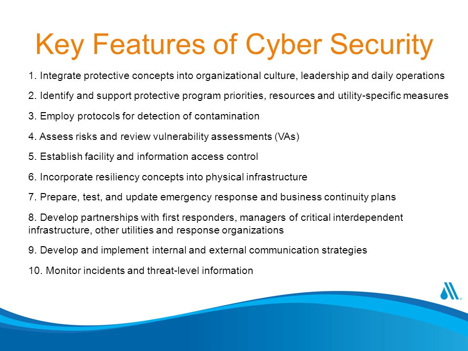 Key Features of Cyber Security 1. Integrate protective concepts into organizational culture, leadership and daily operations 2. Identify and support p