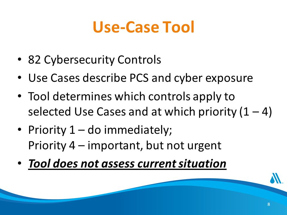 8 Use-Case Tool 82 Cybersecurity Controls Use Cases describe PCS and cyber exposure Tool determines which controls apply to selected Use Cases and at