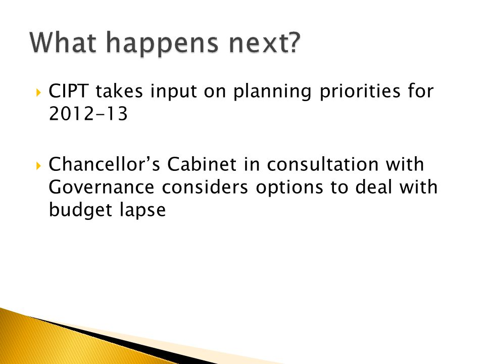  CIPT takes input on planning priorities for 2012-13  Chancellor's Cabinet in consultation with Governance considers options to deal with budget lapse