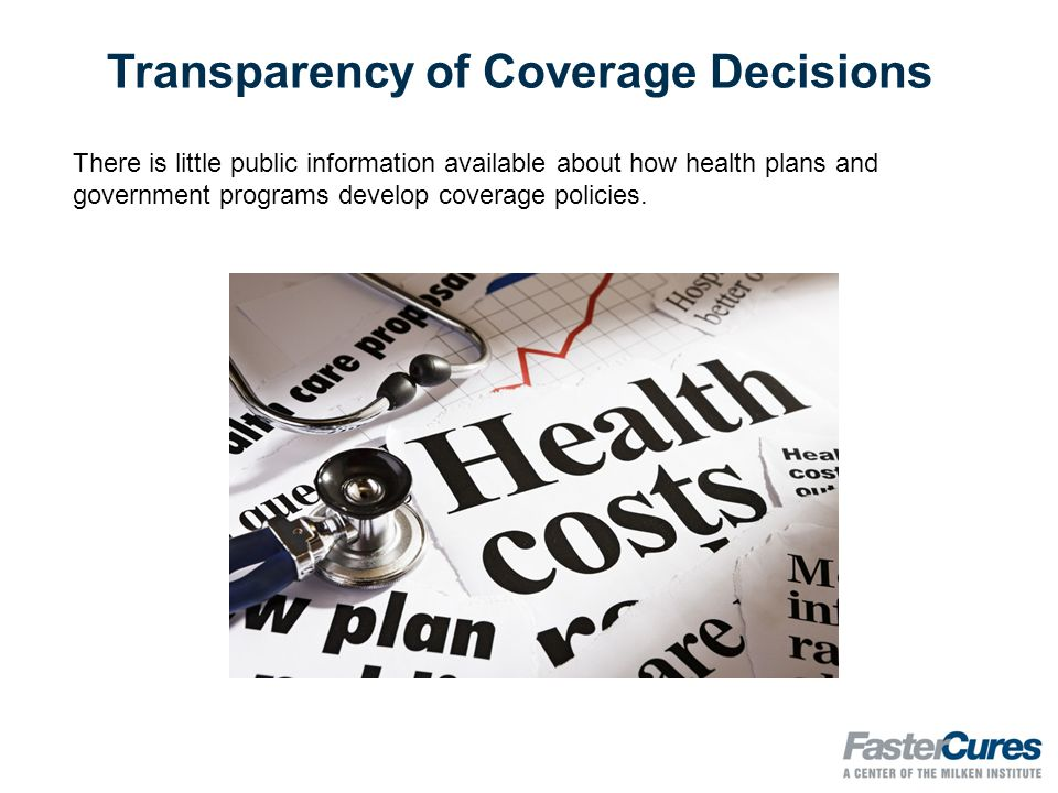 Transparency of Coverage Decisions There is little public information available about how health plans and government programs develop coverage policies.
