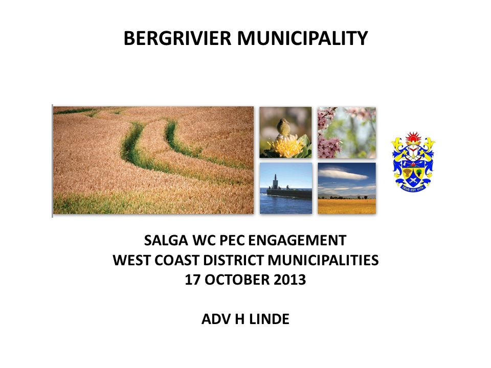 SALGA WC PEC ENGAGEMENT WEST COAST DISTRICT MUNICIPALITIES 17 OCTOBER 2013 ADV H LINDE BERGRIVIER MUNICIPALITY