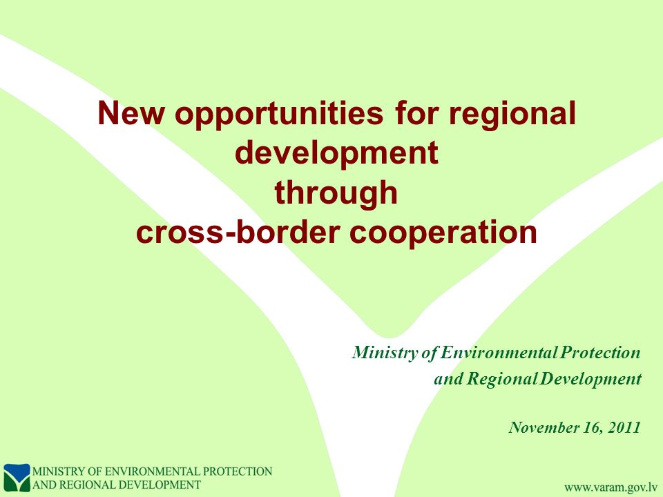 New opportunities for regional development through cross-border cooperation Ministry of Environmental Protection and Regional Development November 16, 2011