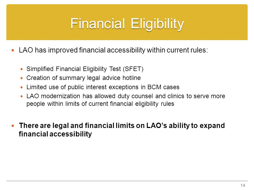 Financial Eligibility LAO has improved financial accessibility within current rules: Simplified Financial Eligibility Test (SFET) Creation of summary