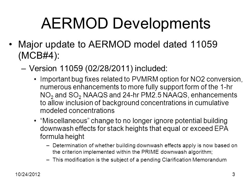 Major update to AERMOD model dated 11059 (MCB#4): –Version 11059 (02/28/2011) included: Important bug fixes related to PVMRM option for NO2 conversion