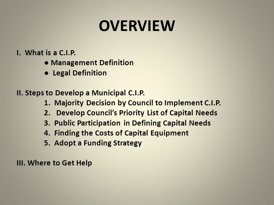 OVERVIEW I.What is a C.I.P. ● Management Definition ● Legal Definition II.