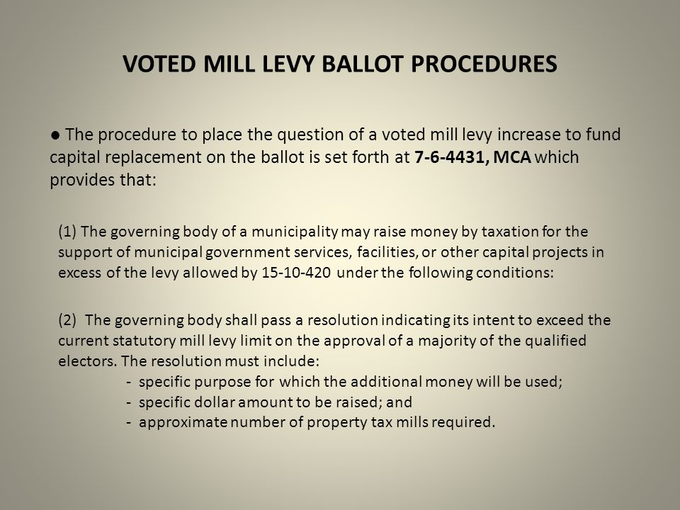 VOTED MILL LEVY BALLOT PROCEDURES ● The procedure to place the question of a voted mill levy increase to fund capital replacement on the ballot is set