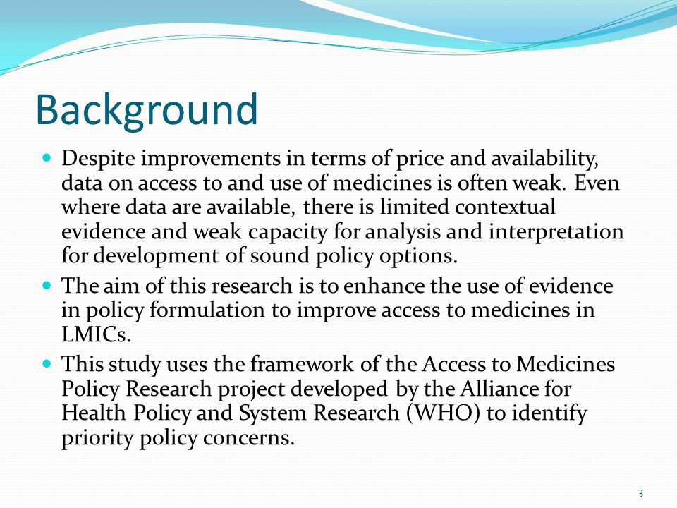 Background Despite improvements in terms of price and availability, data on access to and use of medicines is often weak.
